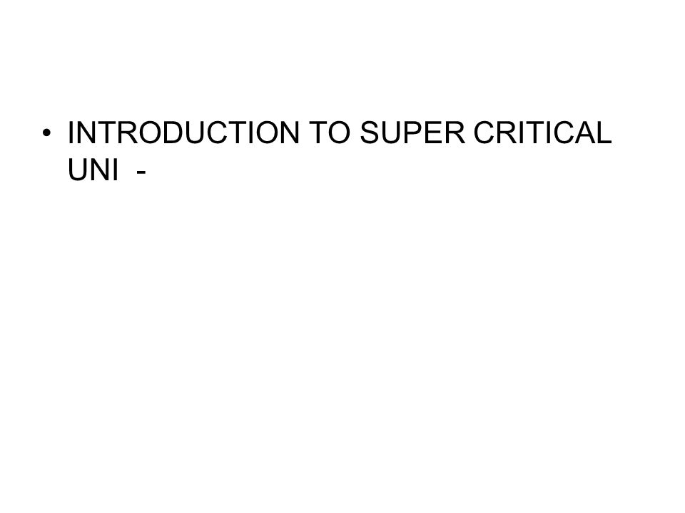 INTRODUCTION TO SUPER CRITICAL UNI -