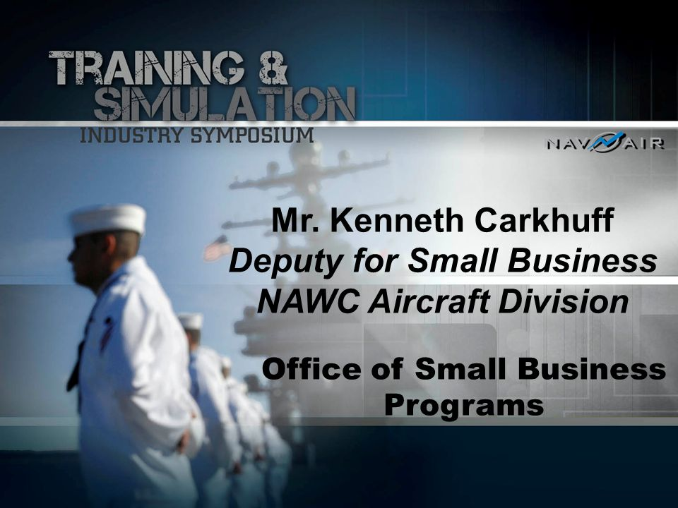 Mr. Kenneth Carkhuff Deputy for Small Business NAWC Aircraft Division