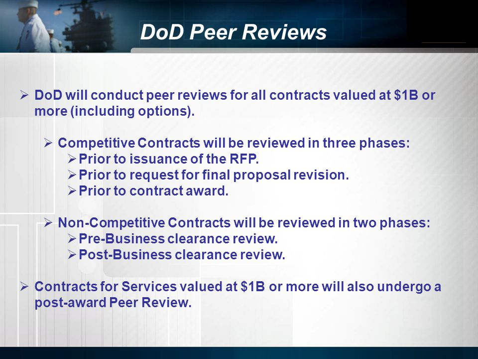 DoD Peer Reviews DoD will conduct peer reviews for all contracts valued at $1B or more (including options).