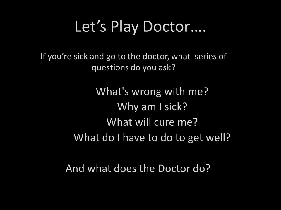 Let's Play Doctor…. What s wrong with me Why am I sick