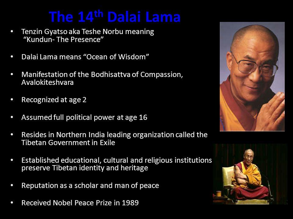 The 14th Dalai Lama Tenzin Gyatso aka Teshe Norbu meaning Kundun- The Presence Dalai Lama means Ocean of Wisdom