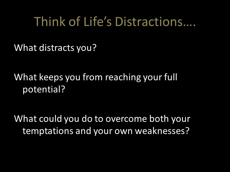 Think of Life's Distractions….