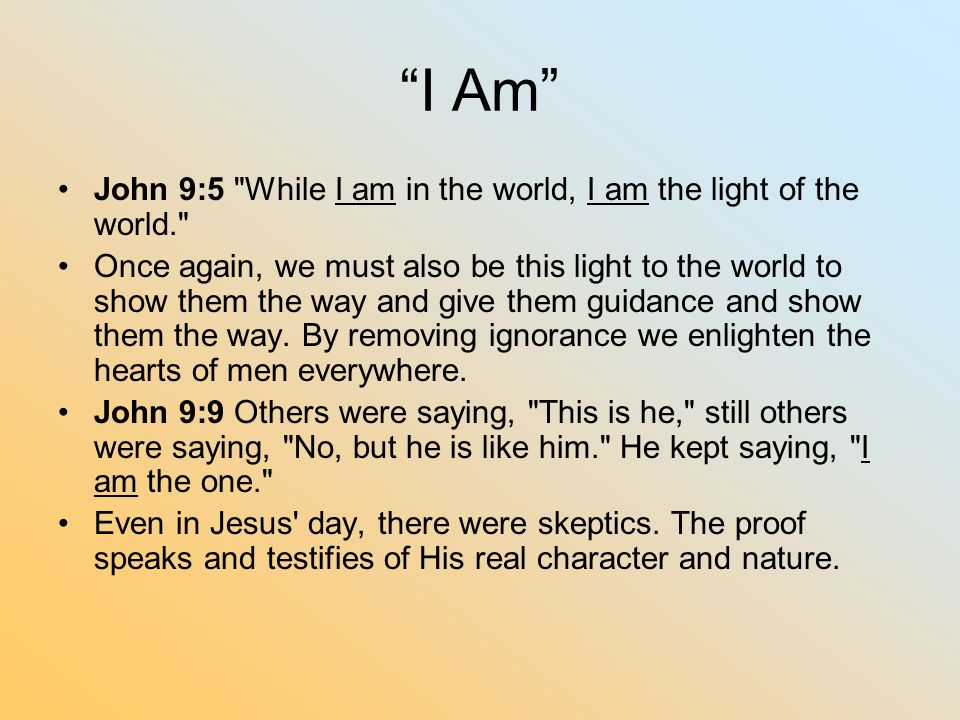 I Am John 9:5 While I am in the world, I am the light of the world.