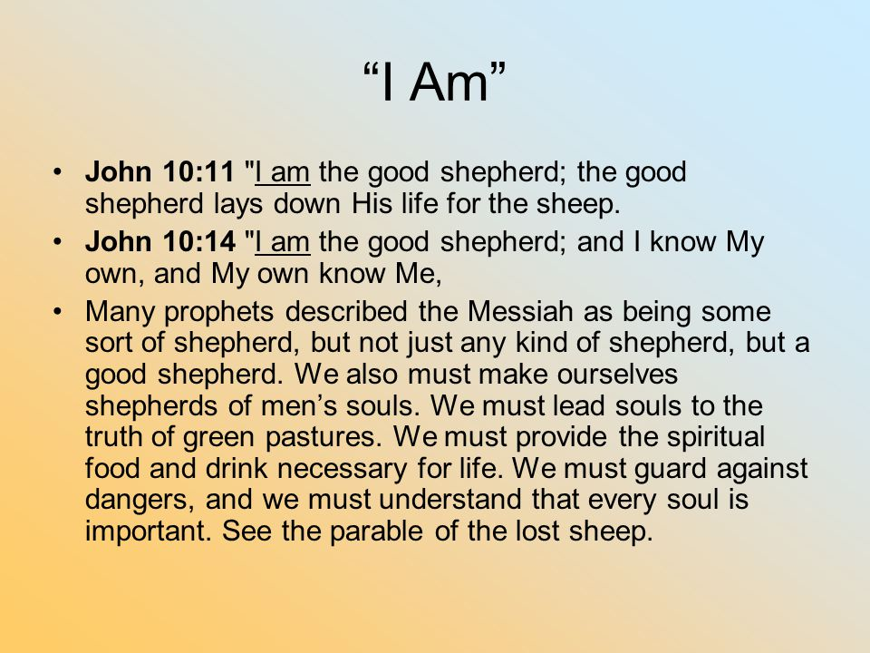 I Am John 10:11 I am the good shepherd; the good shepherd lays down His life for the sheep.