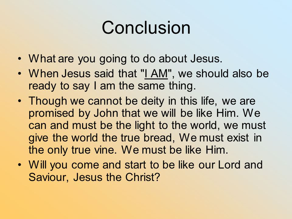 Conclusion What are you going to do about Jesus.