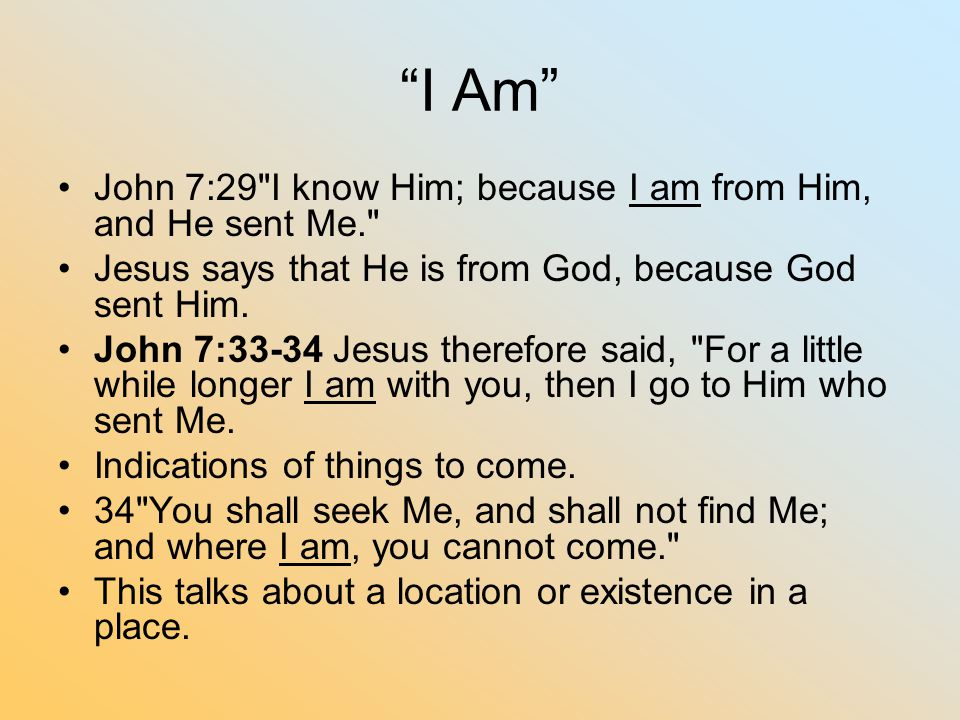 I Am John 7:29 I know Him; because I am from Him, and He sent Me.