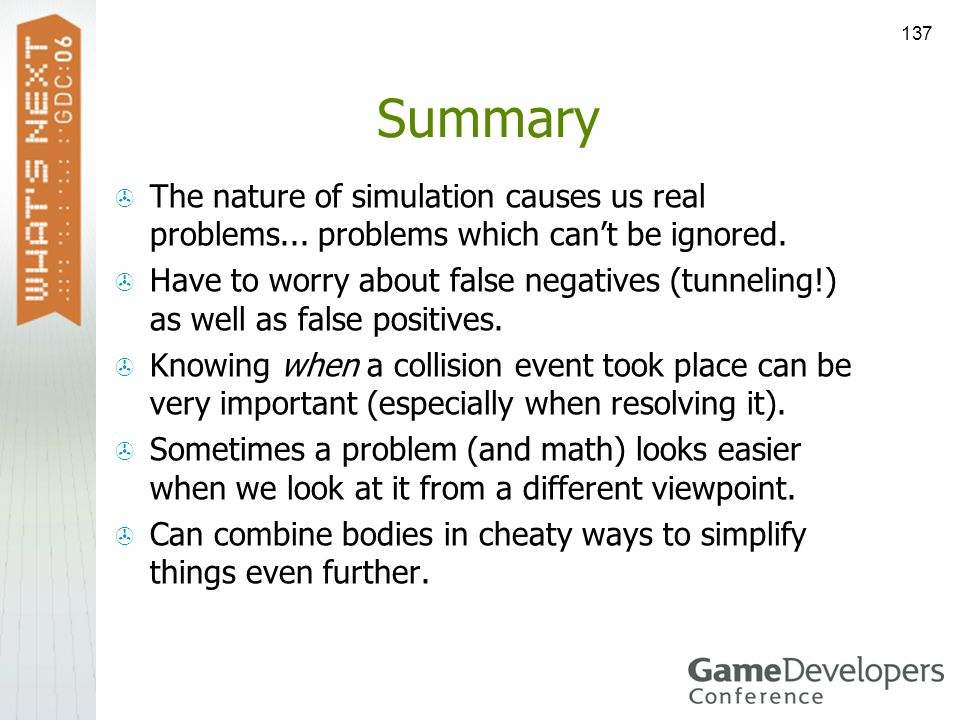 SummaryThe nature of simulation causes us real problems... problems which can't be ignored.