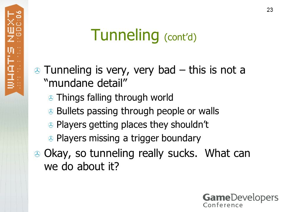 Tunneling (cont'd)Tunneling is very, very bad – this is not a mundane detail Things falling through world.