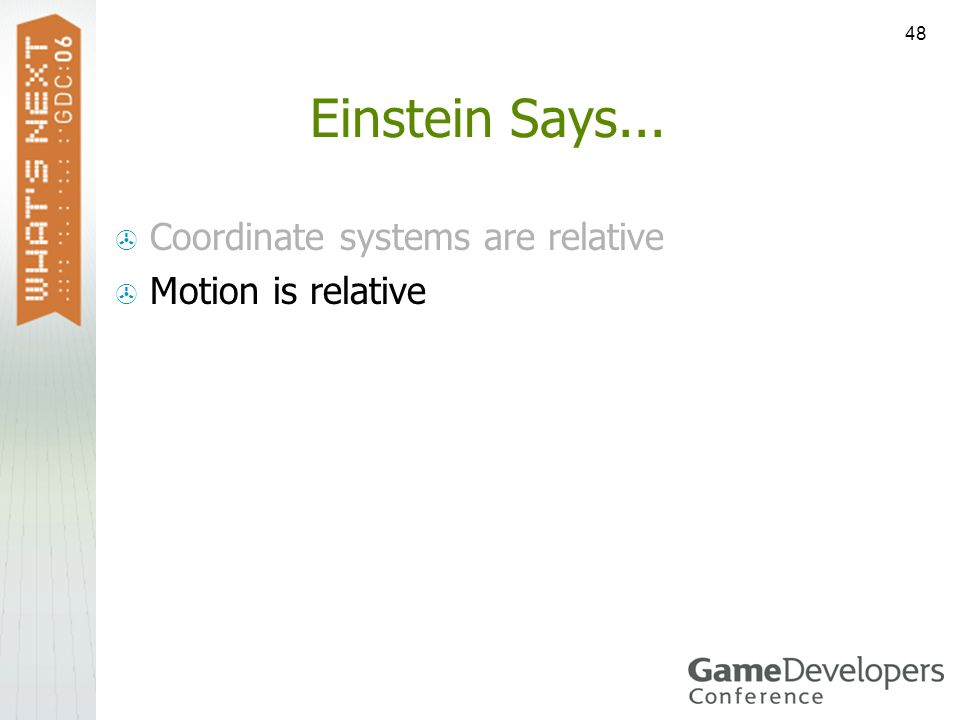 Einstein Says... Coordinate systems are relative Motion is relative