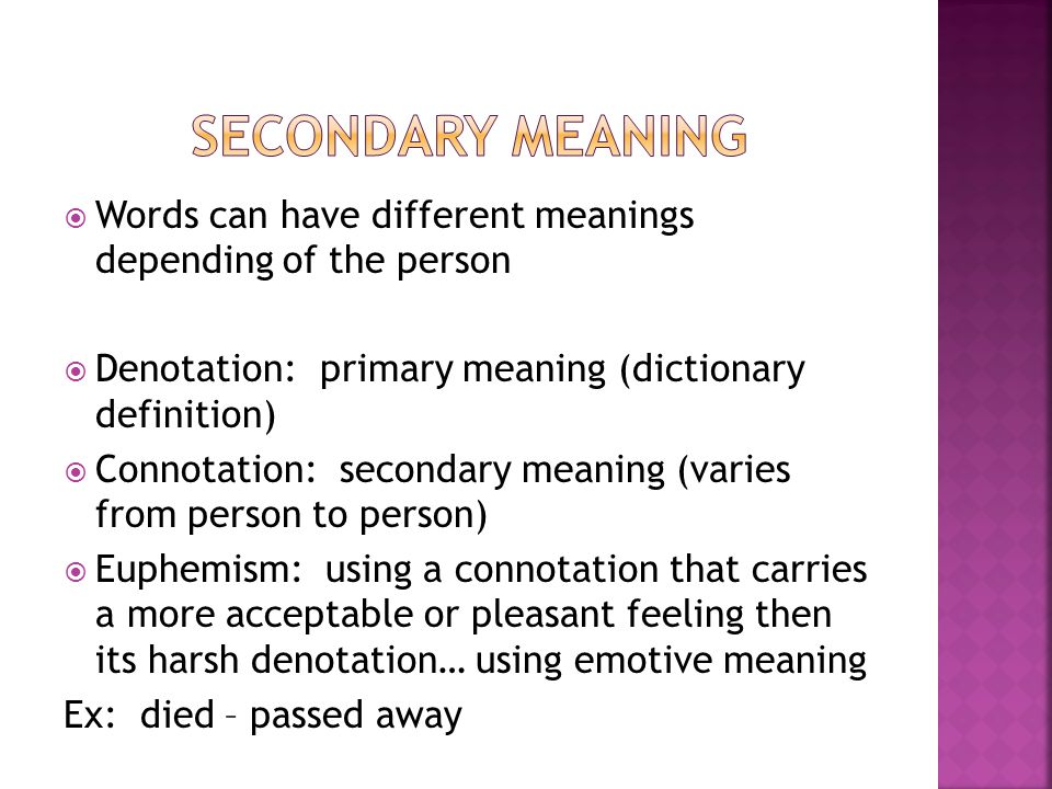 Secondary meaning Words can have different meanings depending of the person. Denotation: primary meaning (dictionary definition)