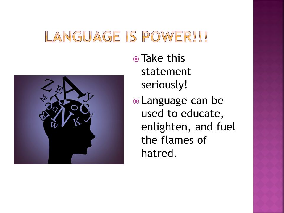 Language is power!!! Take this statement seriously!