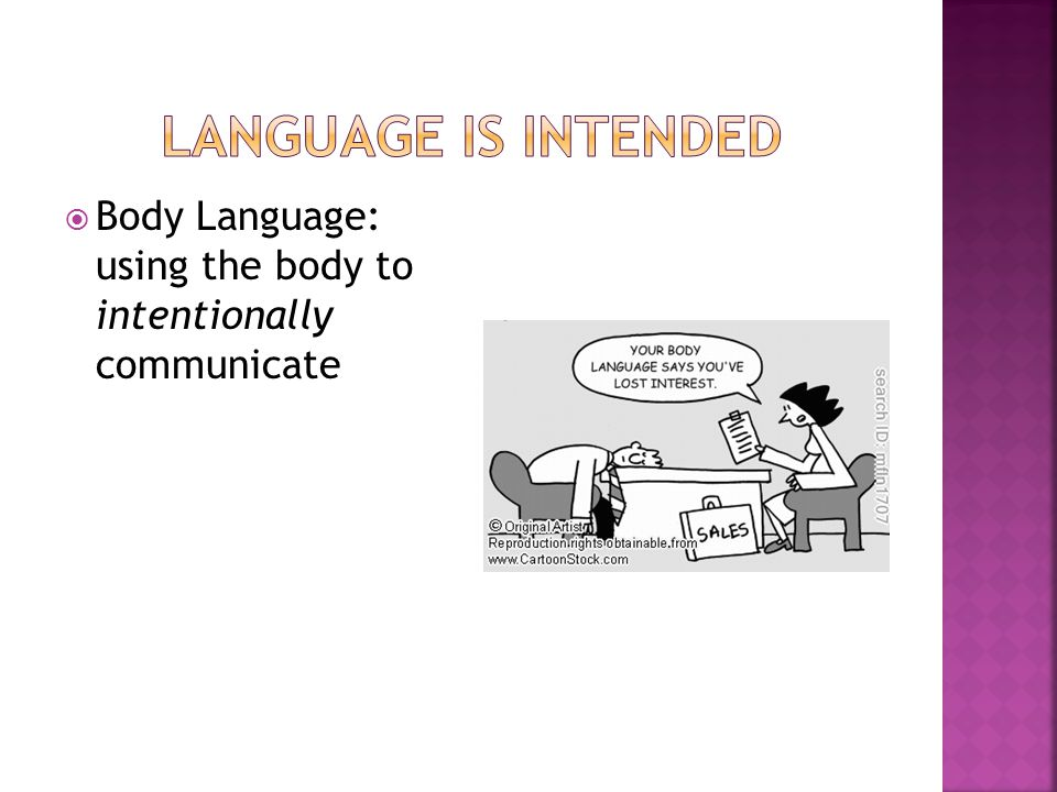 Language is intended Body Language: using the body to intentionally communicate