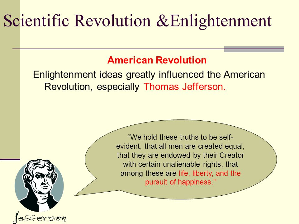 American Revolution Enlightenment ideas greatly influenced the American Revolution, especially Thomas Jefferson.