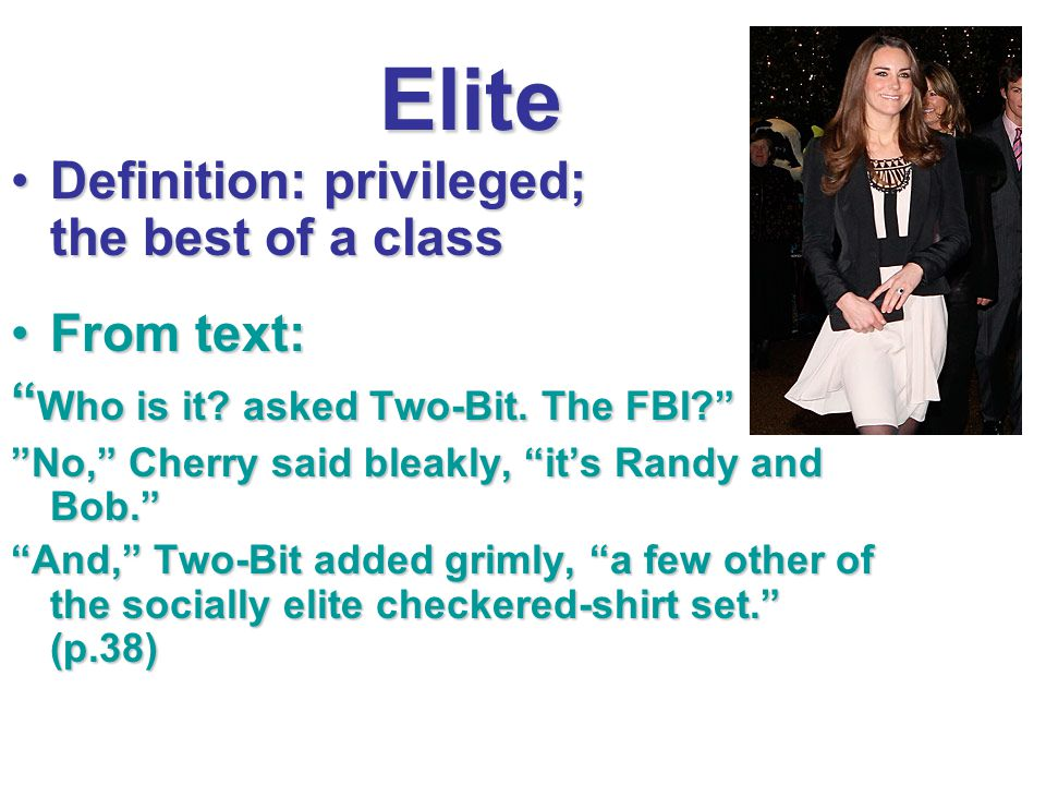 Elite Definition: privileged; the best of a class From text: