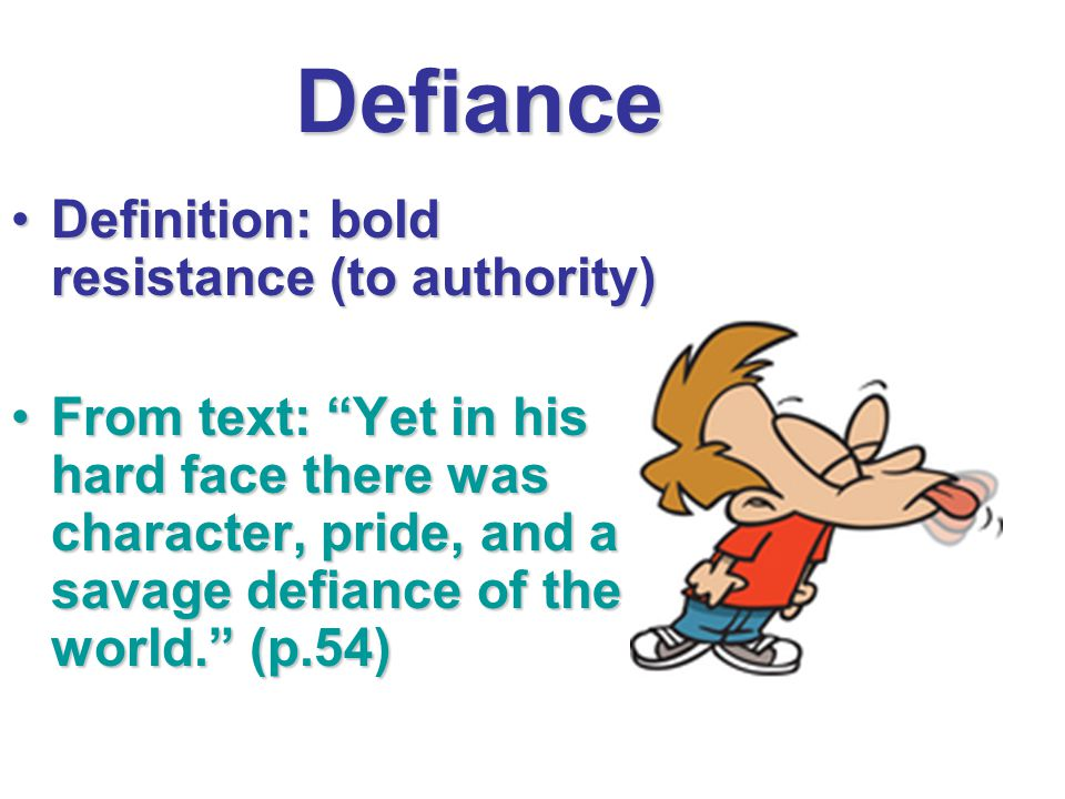 Defiance Definition: bold resistance (to authority)