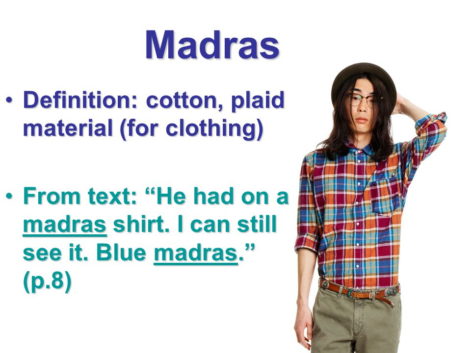 Madras Definition: cotton, plaid material (for clothing)