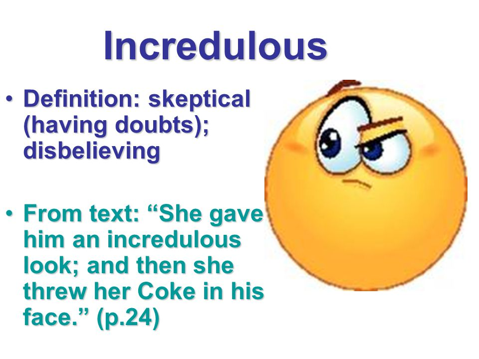 Incredulous Definition: skeptical (having doubts); disbelieving