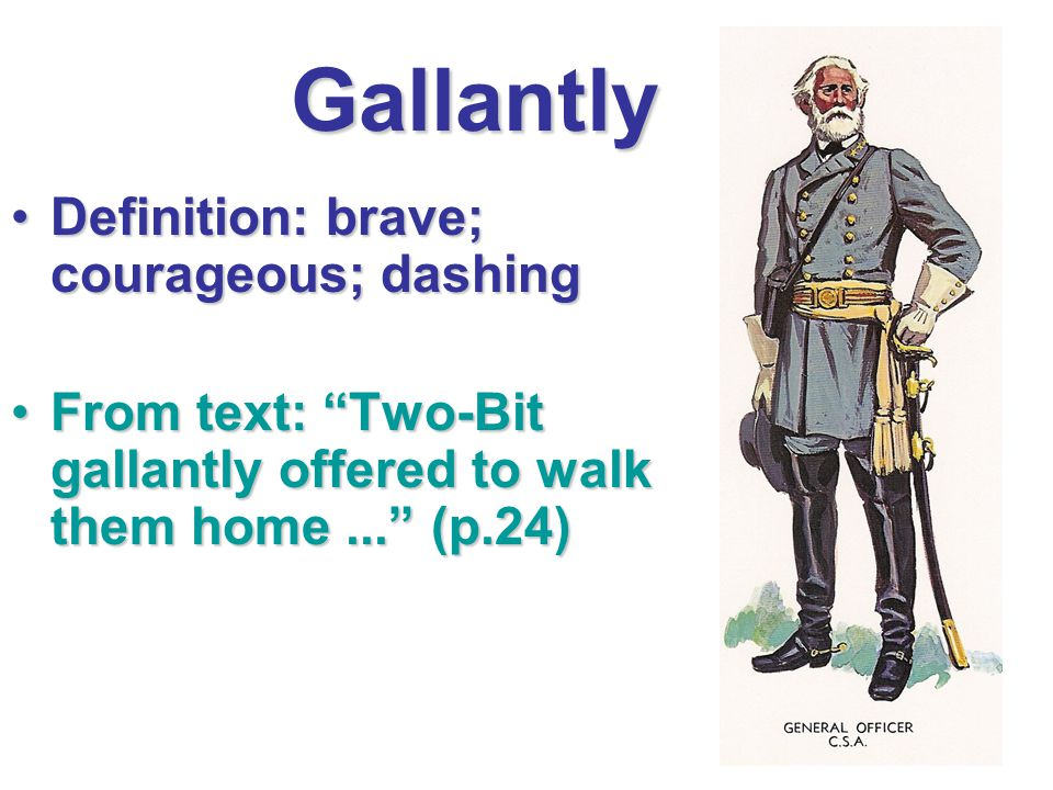 Gallantly Definition: brave; courageous; dashing
