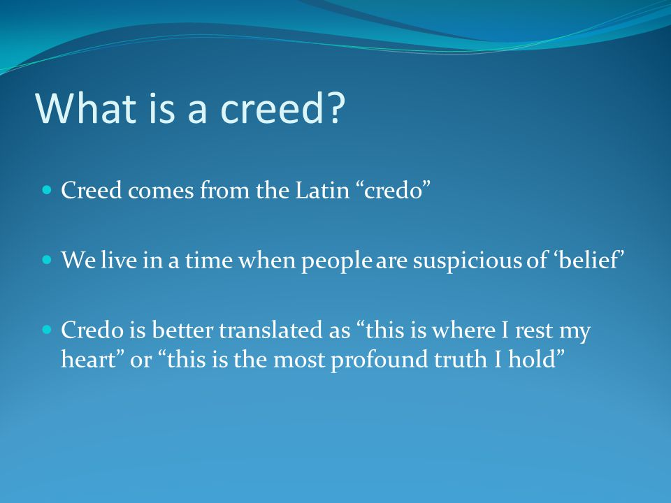 What is a creed Creed comes from the Latin credo
