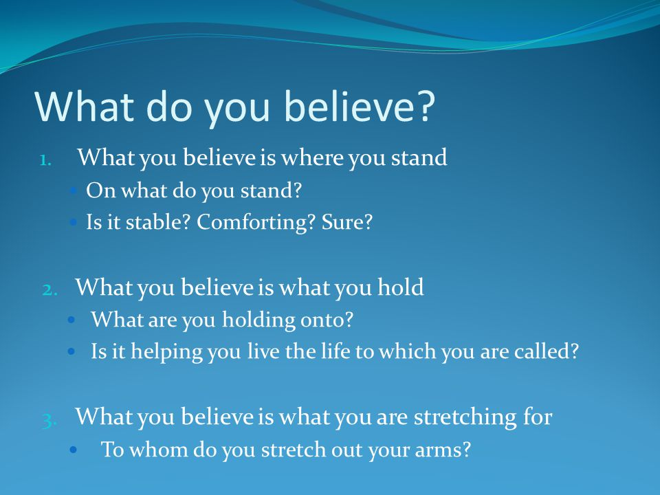 What do you believe What you believe is where you stand
