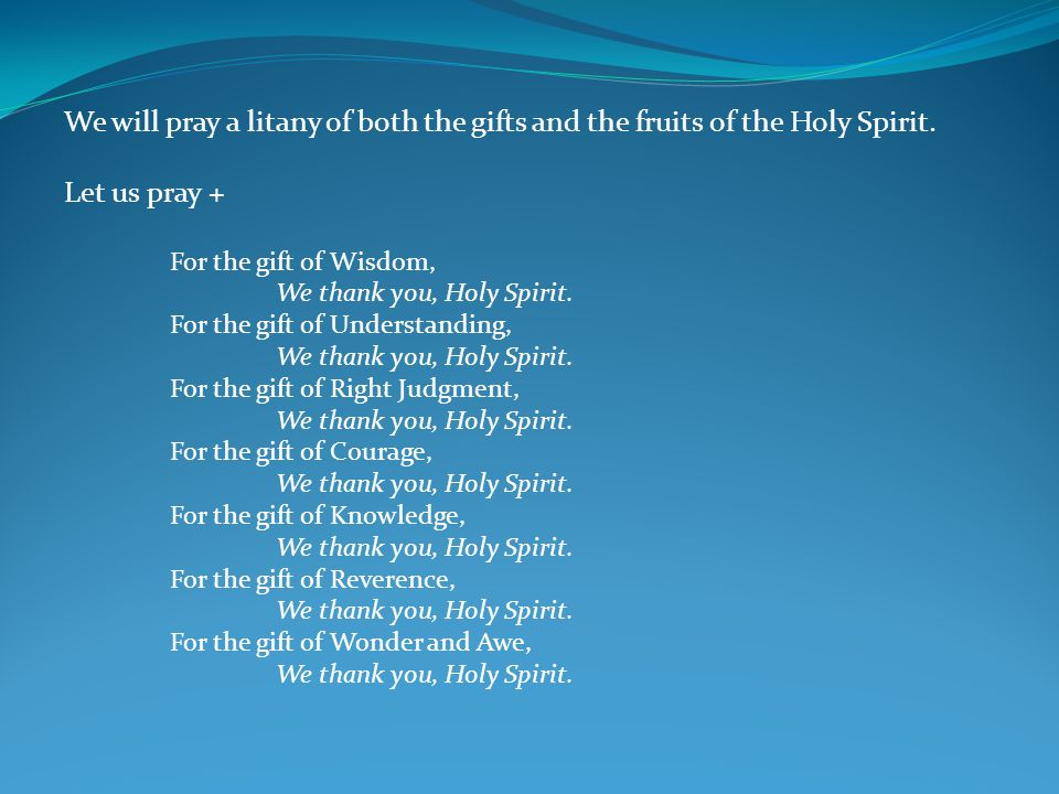 We will pray a litany of both the gifts and the fruits of the Holy Spirit.