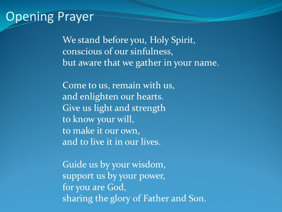 Opening Prayer We stand before you, Holy Spirit,