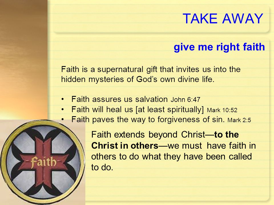 TAKE AWAY give me right faith