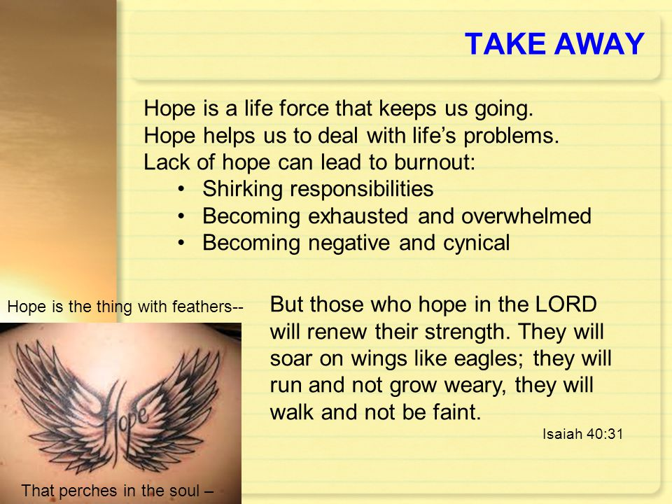 TAKE AWAY Hope is a life force that keeps us going.