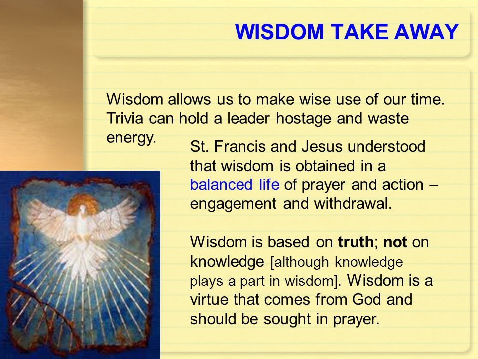 WISDOM TAKE AWAY Wisdom allows us to make wise use of our time.