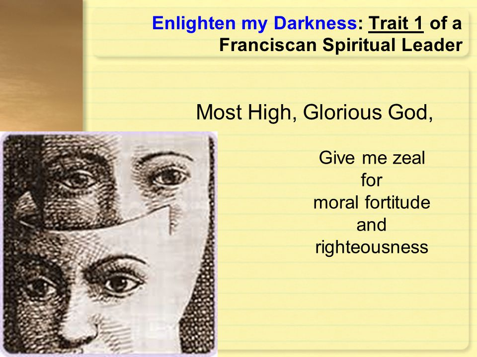 Enlighten my Darkness: Trait 1 of a Franciscan Spiritual Leader