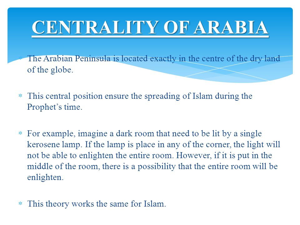 CENTRALITY OF ARABIA The Arabian Peninsula is located exactly in the centre of the dry land of the globe.