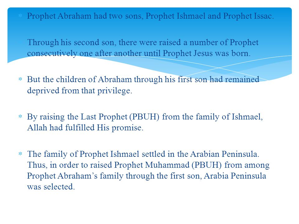 Prophet Abraham had two sons, Prophet Ishmael and Prophet Issac.