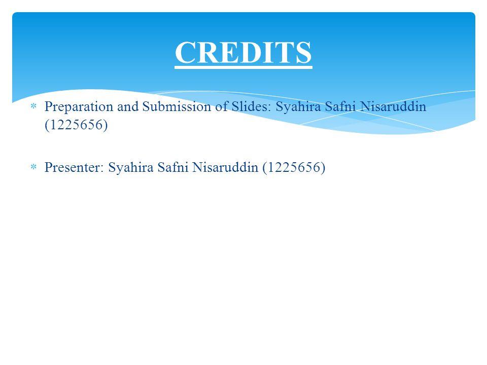 CREDITS Preparation and Submission of Slides: Syahira Safni Nisaruddin (1225656) Presenter: Syahira Safni Nisaruddin (1225656)