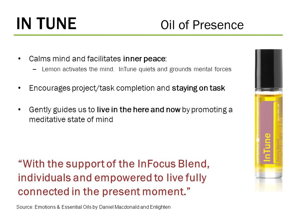 IN TUNE Oil of Presence Calms mind and facilitates inner peace: Lemon activates the mind. InTune quiets and grounds mental forces.