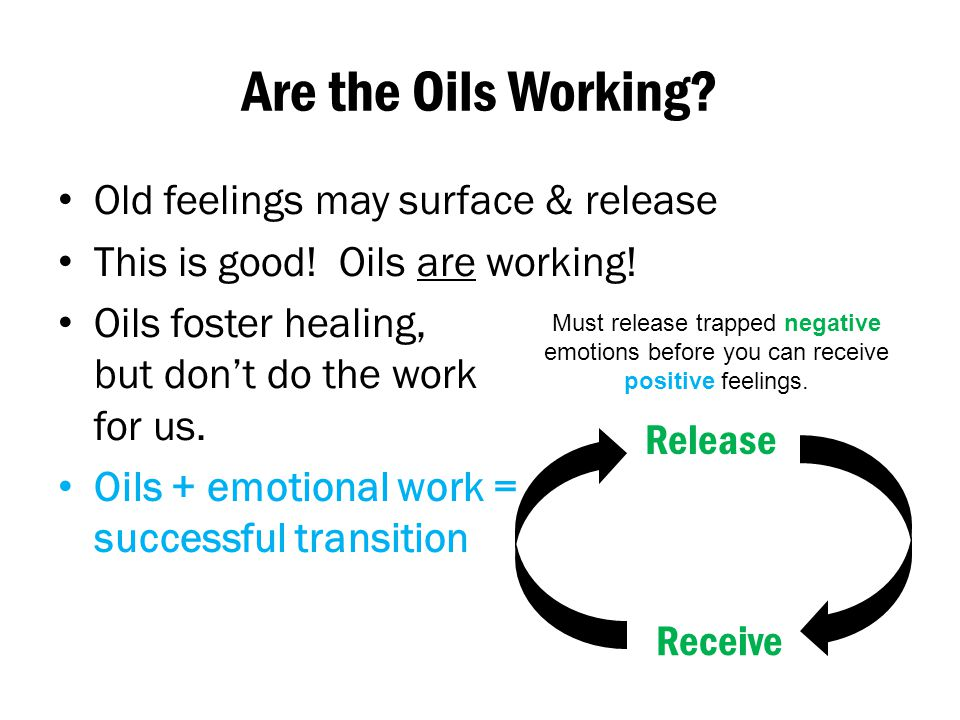 Are the Oils Working Old feelings may surface & release