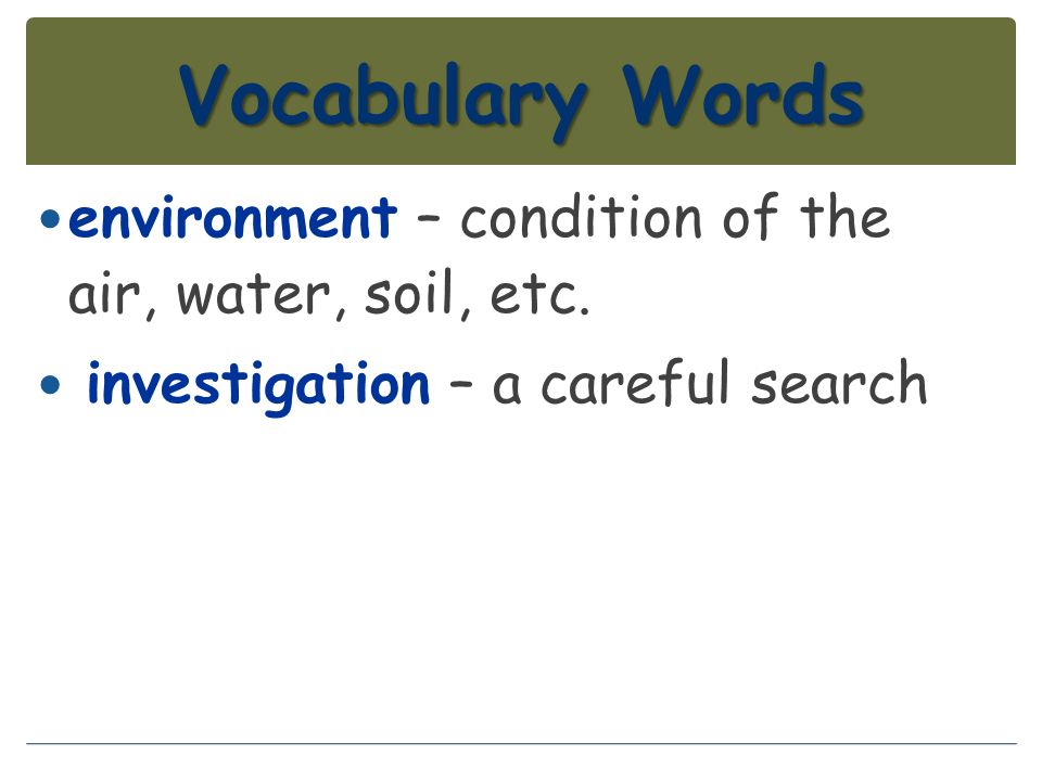 Vocabulary Words environment – condition of the air, water, soil, etc.