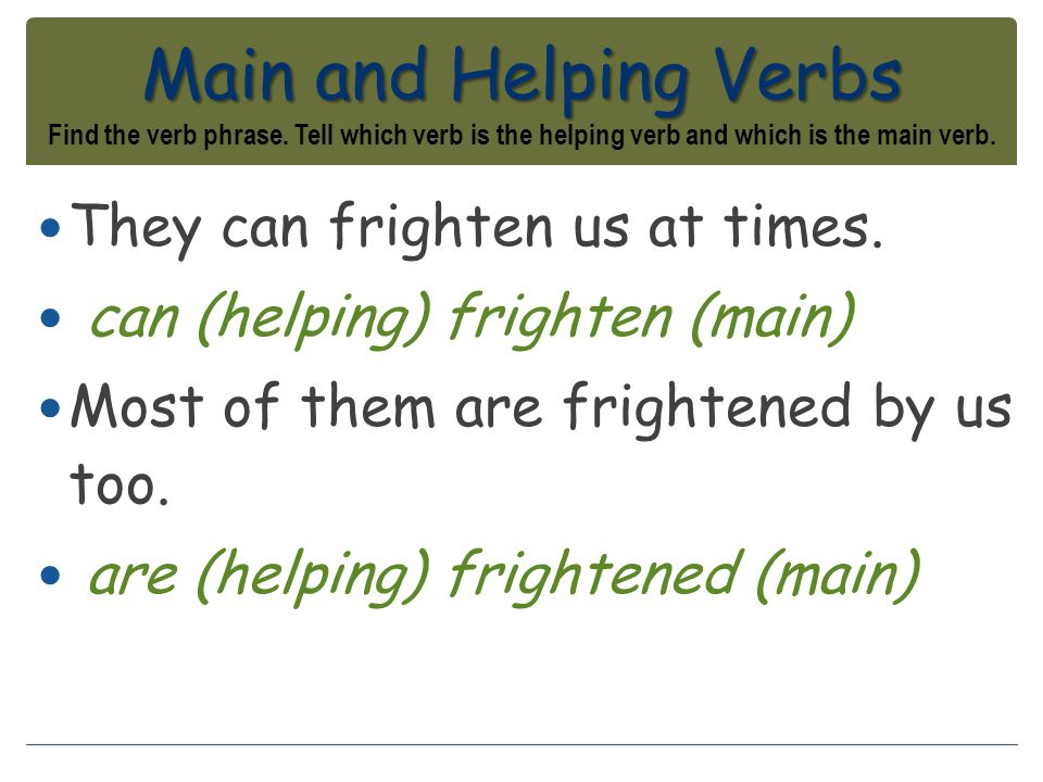 Main and Helping Verbs Find the verb phrase