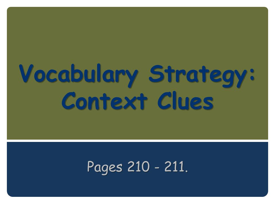Vocabulary Strategy: Context Clues Pages 210 - 211.