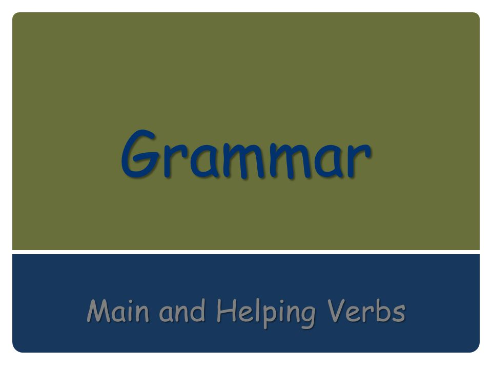 Grammar Main and Helping Verbs