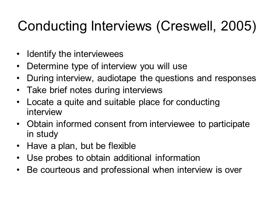 Conducting Interviews (Creswell, 2005)