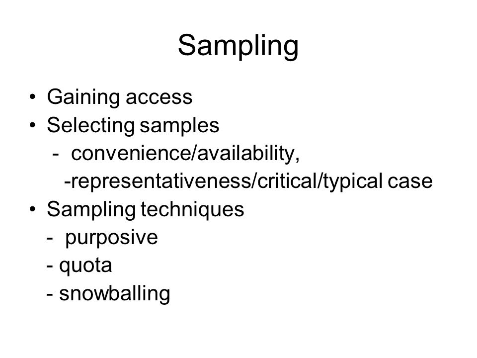 Sampling Gaining access Selecting samples - convenience/availability,