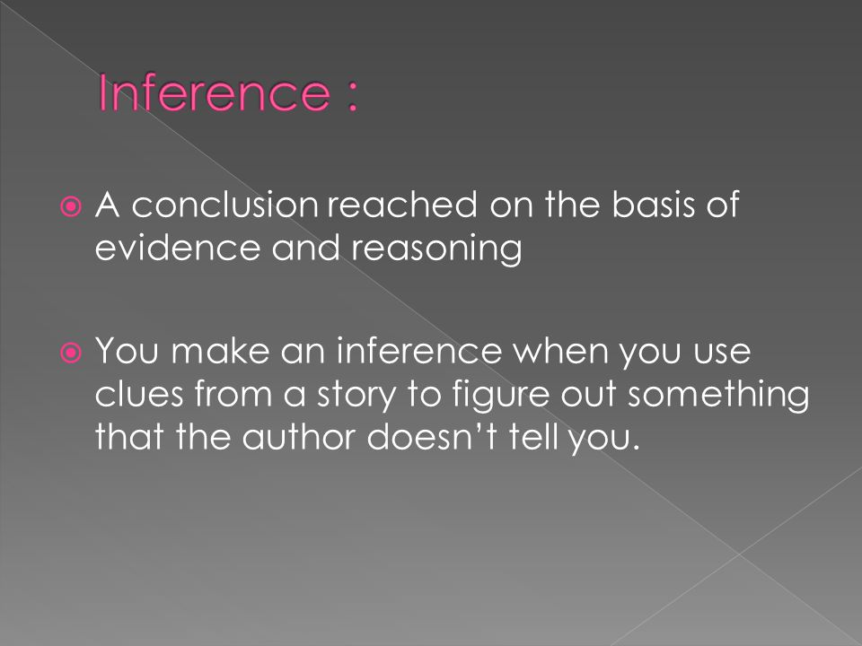 Inference : A conclusion reached on the basis of evidence and reasoning.
