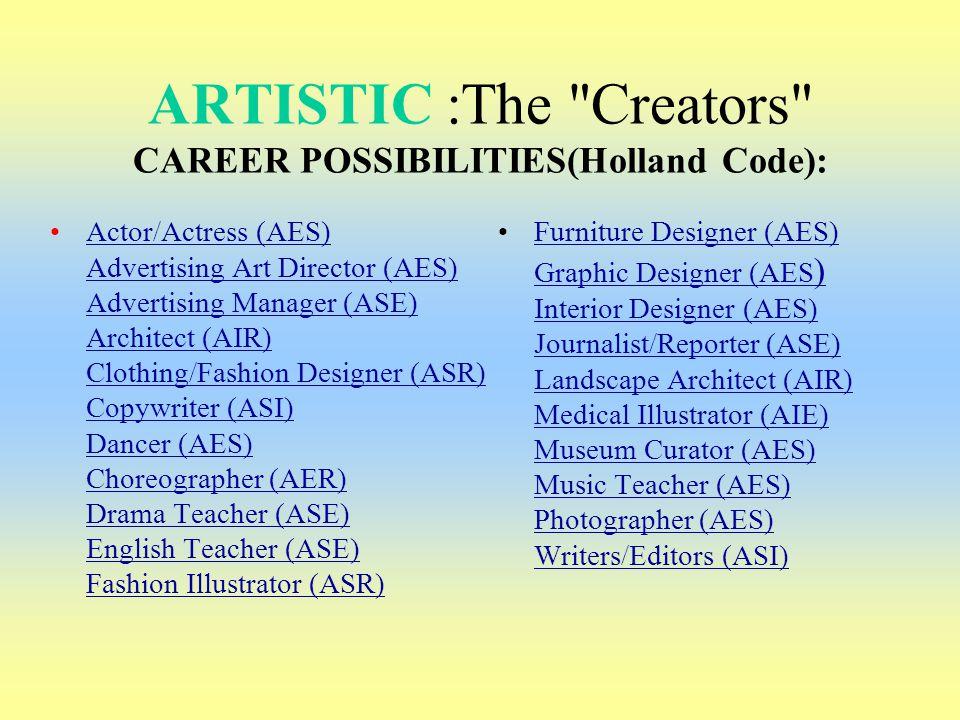 ARTISTIC :The Creators CAREER POSSIBILITIES(Holland Code):