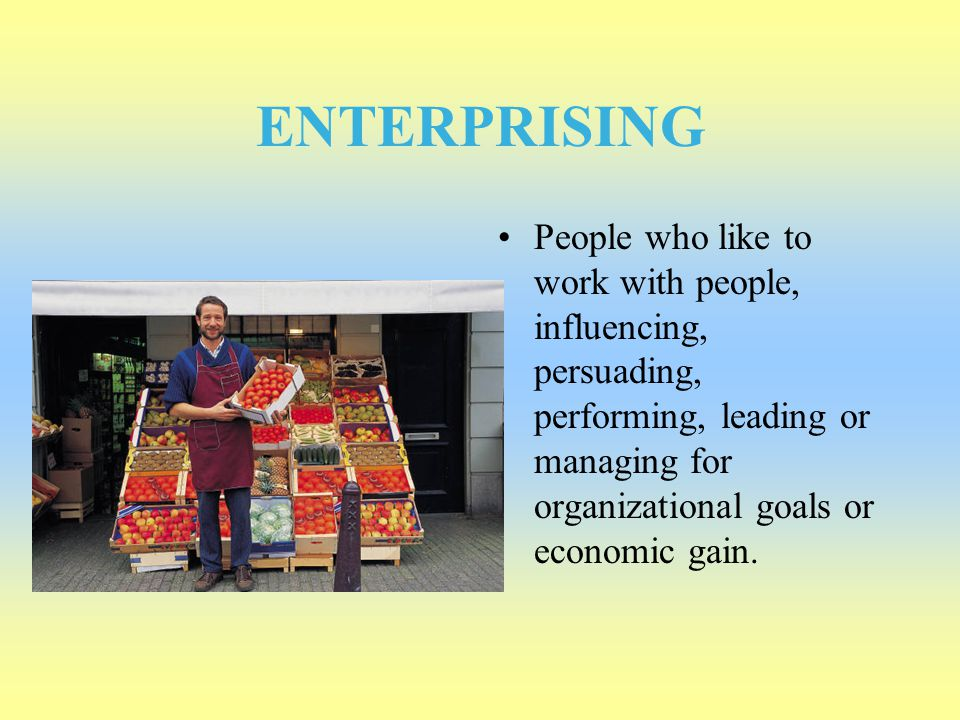 ENTERPRISING People who like to work with people, influencing, persuading, performing, leading or managing for organizational goals or economic gain.