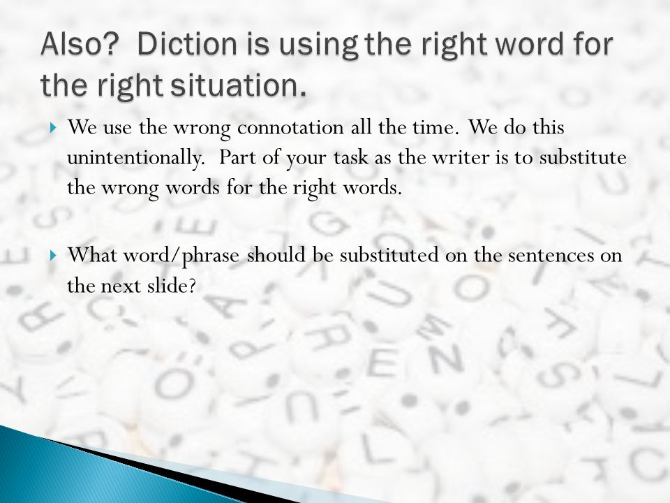 Also Diction is using the right word for the right situation.