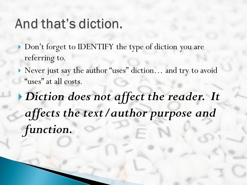 And that's diction. Don't forget to IDENTIFY the type of diction you are referring to.