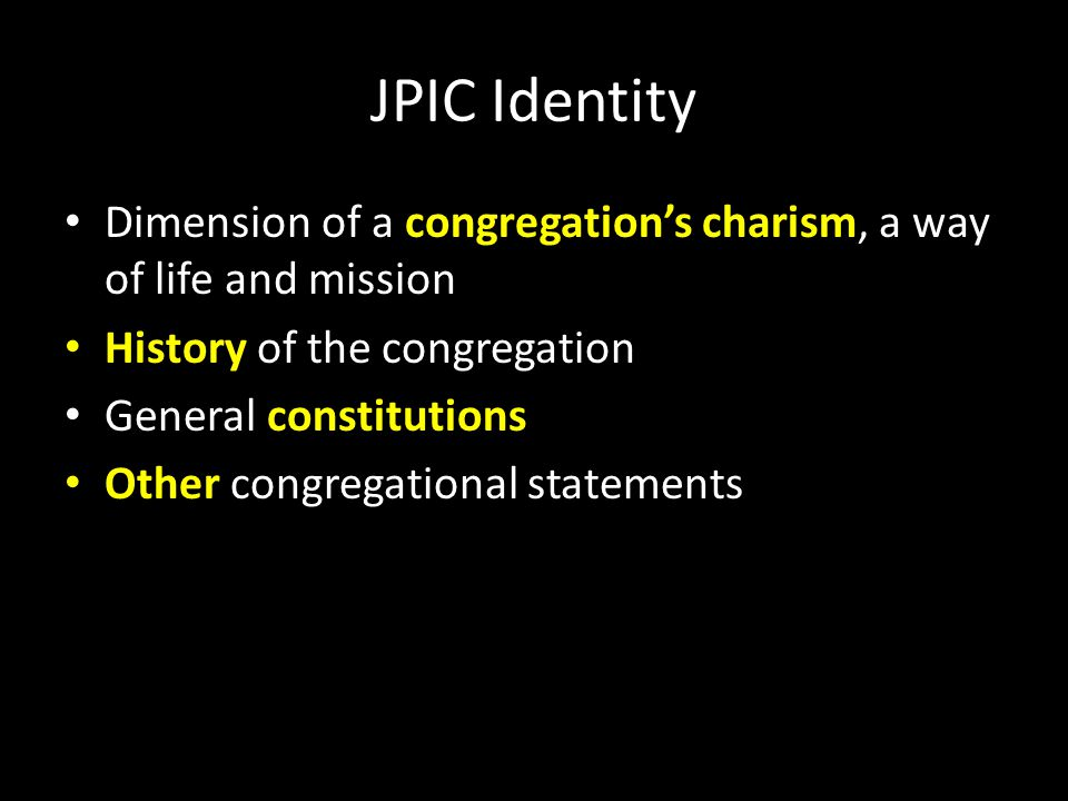 JPIC Identity Dimension of a congregation's charism, a way of life and mission. History of the congregation.