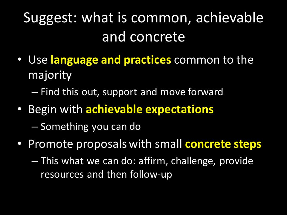Suggest: what is common, achievable and concrete