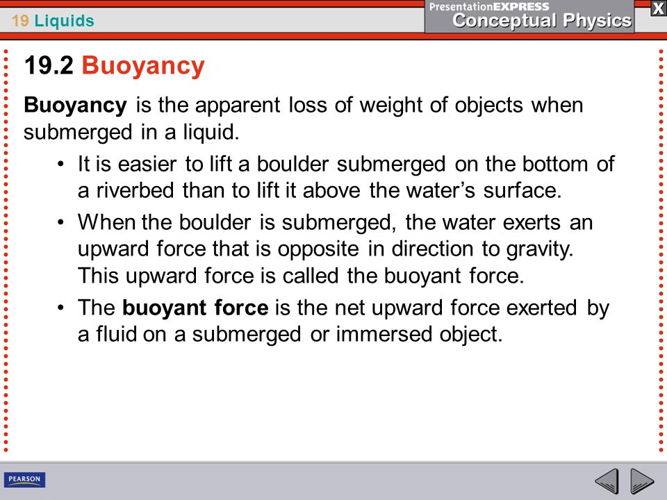 19.2 Buoyancy Buoyancy is the apparent loss of weight of objects when submerged in a liquid.