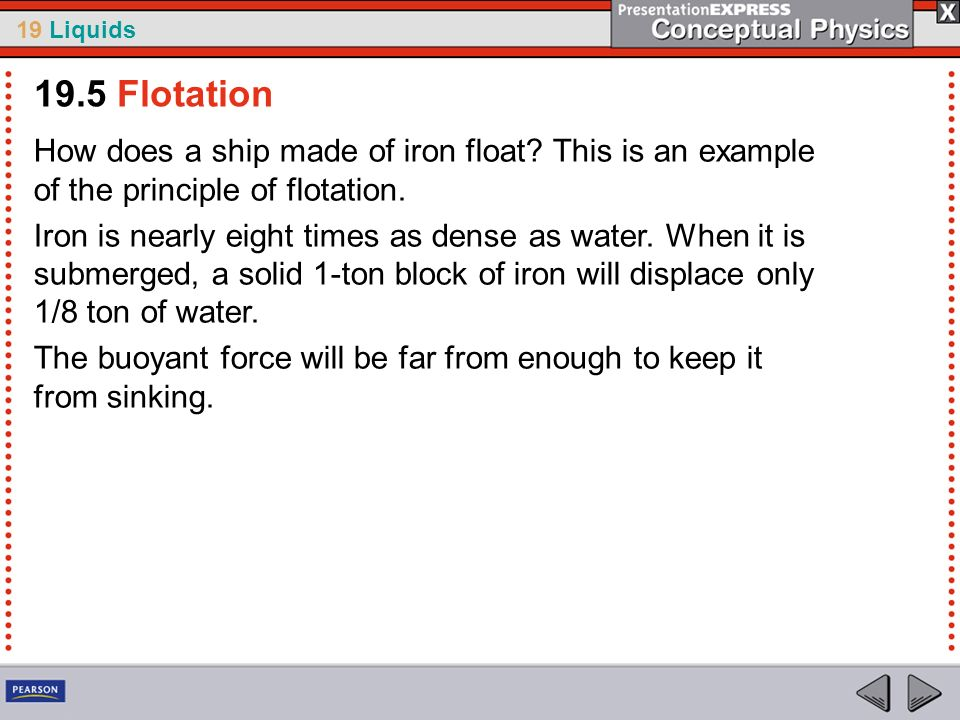 19.5 Flotation How does a ship made of iron float This is an example of the principle of flotation.